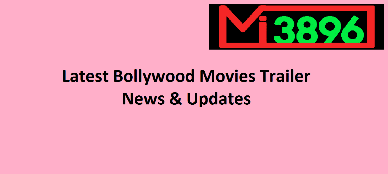 Here You Can Find Latest Bollywood Movies Trailer – News & Updates
